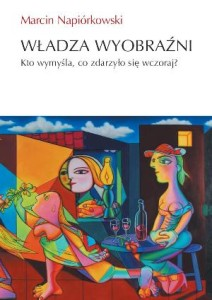 Władza wyobraźni - książka o teoriach spiskowych, książka o pamięci zbiorowej